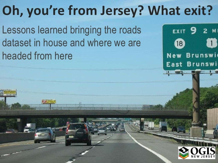 Oh, you're from Jersey? What exit?Lessons learned bringing the roadsdataset in house and where we areheaded from here