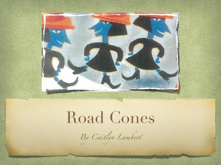 Road Cones By Caitlyn Lambe!