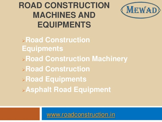 ROAD CONSTRUCTION MACHINES AND EQUIPMENTS Road Construction Equipments Road Construction Machinery Road Construction R...