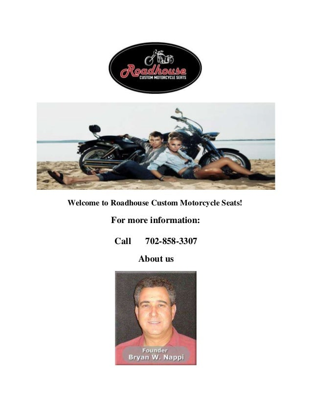 Welcome to Roadhouse Custom Motorcycle Seats! For more information: Call 702-858-3307 About us