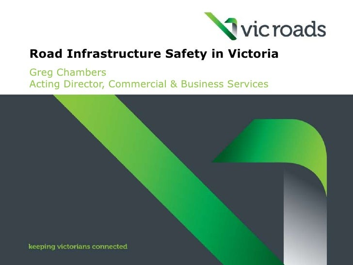 Road Infrastructure Safety in VictoriaGreg ChambersActing Director, Commercial & Business Services