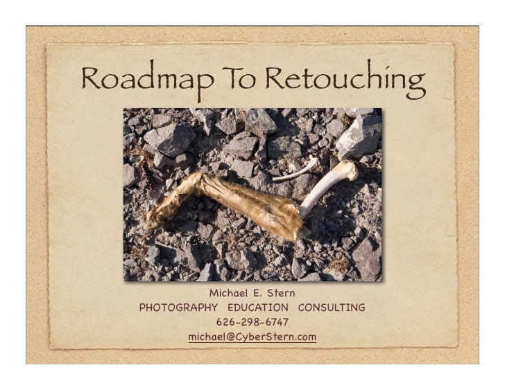 Roadmap T Retouching          o                   Michael E. Stern    PHOTOGRAPHY EDUCATION CONSULTING                626-...