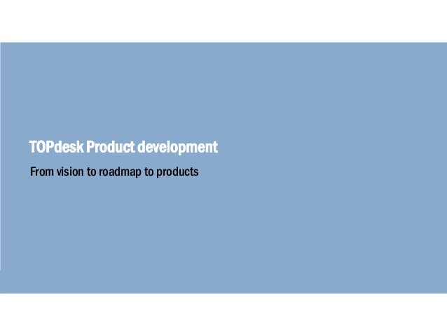 ON TOUR TOPdesk Product development From vision to roadmap to products