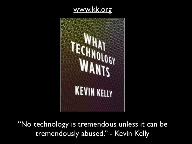 """""""No technology is tremendous unless it can be tremendously abused."""" - Kevin Kelly www.kk.org"""