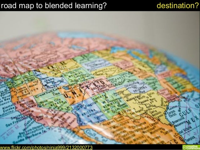road map to blended learning? www.flickr.com/photos/ninja999/2132000773 destination?