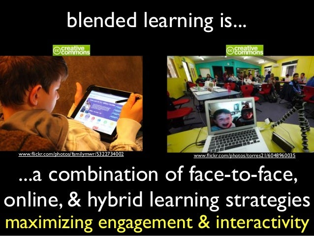 blended learning is... ...a combination of face-to-face, online, & hybrid learning strategies www.flickr.com/photos/familym...
