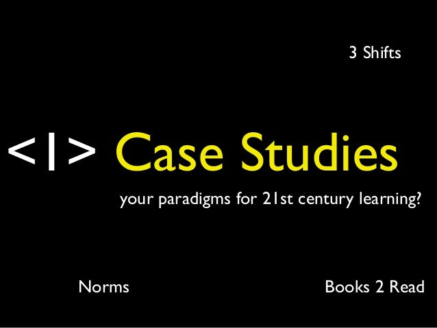 <1> Case Studies your paradigms for 21st century learning? 3 Shifts Books 2 ReadNorms