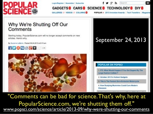 """www.popsci.com/science/article/2013-09/why-were-shutting-our-comments """"Comments can be bad for science.That's why, here at..."""