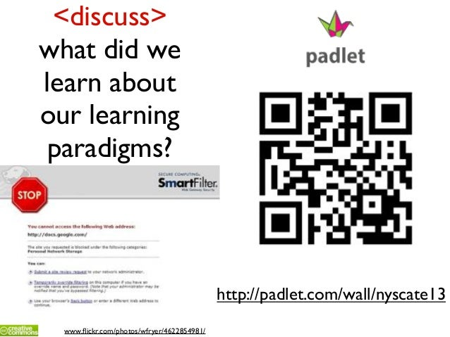 <discuss> what did we learn about our learning paradigms? www.flickr.com/photos/wfryer/4622854981/ http://padlet.com/wall/n...