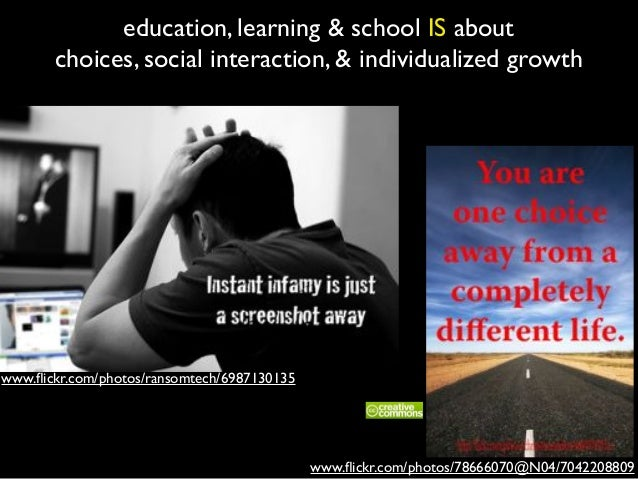 education, learning & school IS about choices, social interaction, & individualized growth www.flickr.com/photos/78666070@N...