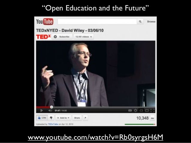 """www.youtube.com/watch?v=Rb0syrgsH6M """"Open Education and the Future"""""""