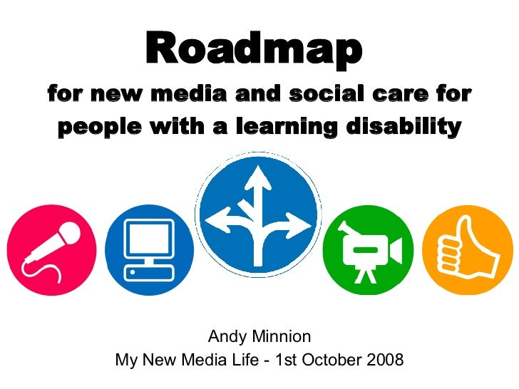 Roadmap  for new media and social care for people with a learning disability Andy Minnion My New Media Life - 1st October ...
