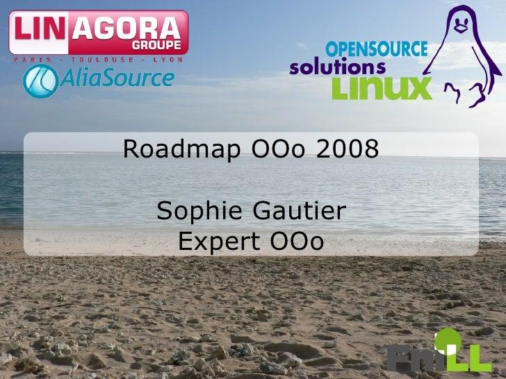 Roadmap OOo 2008    Sophie Gautier    Expert OOo                       1