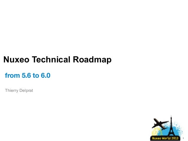 Nuxeo Technical Roadmap from 5.6 to 6.0 Thierry Delprat  1