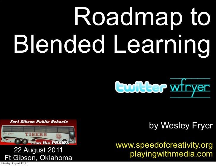 Roadmap to        Blended Learning                                by Wesley Fryer                        www.speedofcreati...