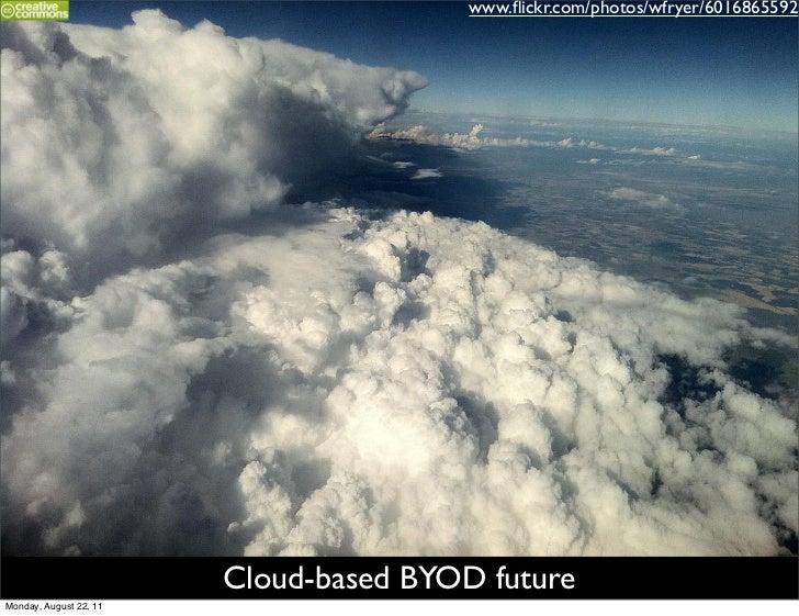 www.flickr.com/photos/wfryer/6016865592                        Cloud-based BYOD futureMonday, August 22, 11