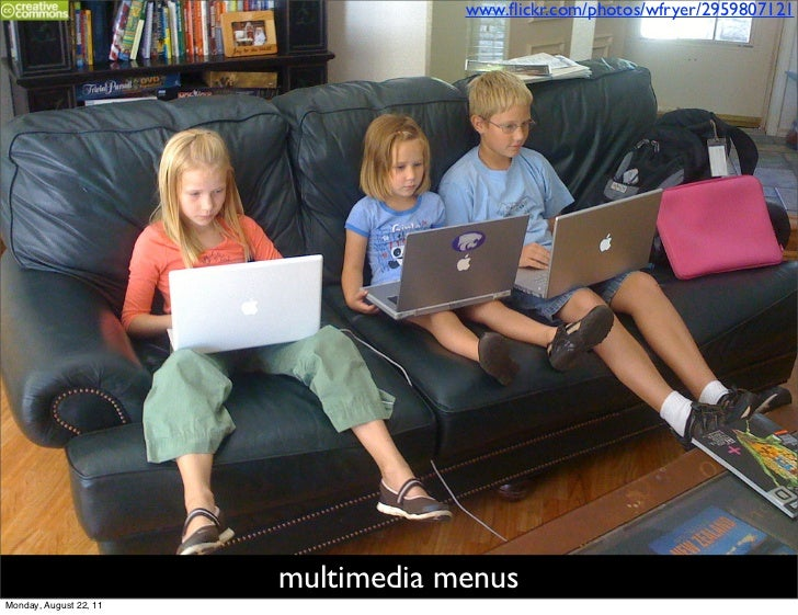 www.flickr.com/photos/wfryer/2959807121                        multimedia menusMonday, August 22, 11
