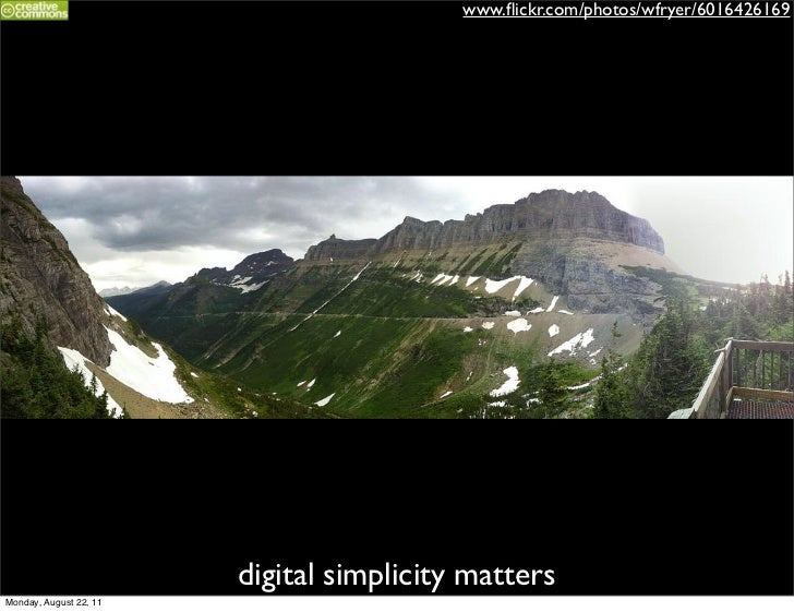 www.flickr.com/photos/wfryer/6016426169                        digital simplicity mattersMonday, August 22, 11
