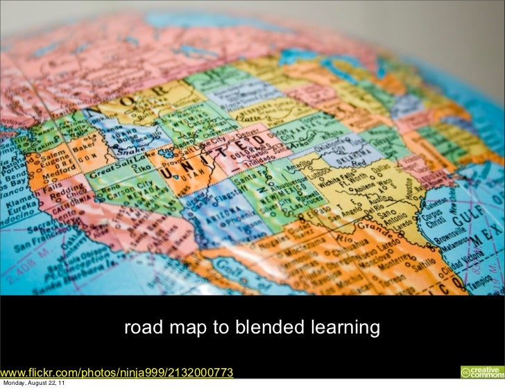 road map to blended learningwww.flickr.com/photos/ninja999/2132000773Monday, August 22, 11