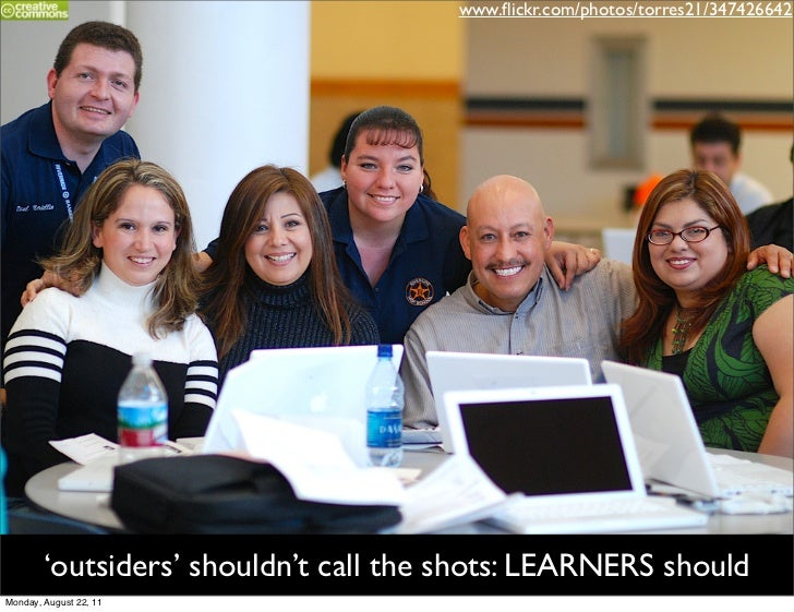 www.flickr.com/photos/torres21/347426642        'outsiders' shouldn't call the shots: LEARNERS shouldMonday, August 22, 11
