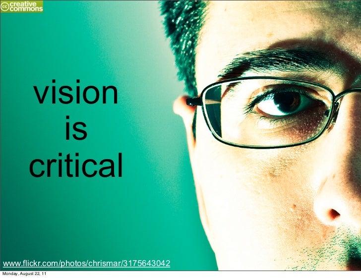 vision               is            criticalwww.flickr.com/photos/chrismar/3175643042Monday, August 22, 11
