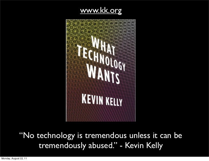 """www.kk.org              """"No technology is tremendous unless it can be                   tremendously abused."""" - Kevin Kell..."""