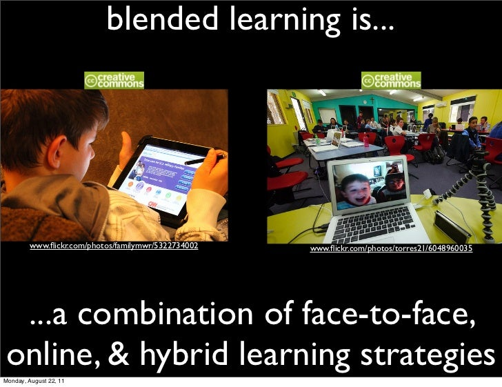 blended learning is...         www.flickr.com/photos/familymwr/5322734002   www.flickr.com/photos/torres21/6048960035 ...a c...