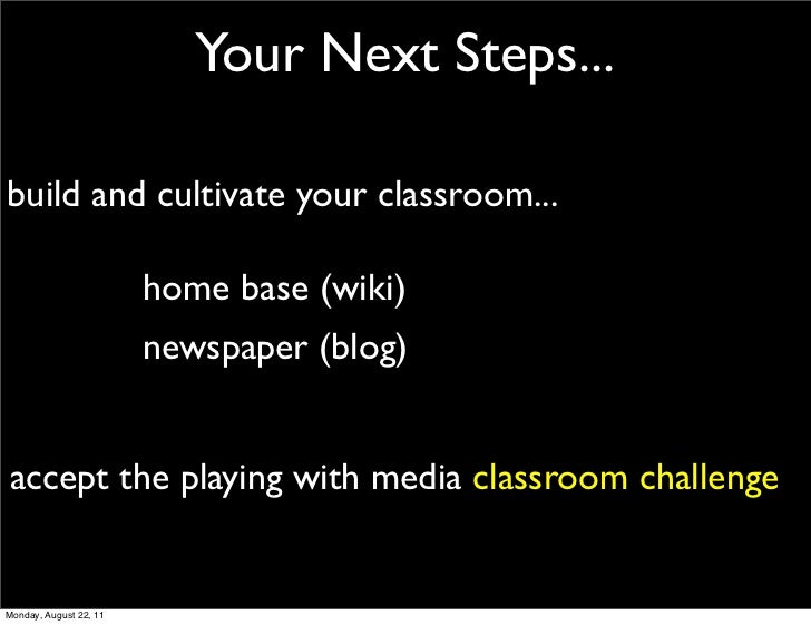Your Next Steps...build and cultivate your classroom...                        home base (wiki)                        new...