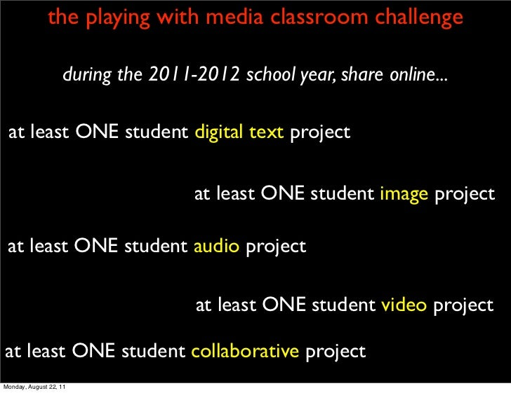 the playing with media classroom challenge                   during the 2011-2012 school year, share online... at least ON...