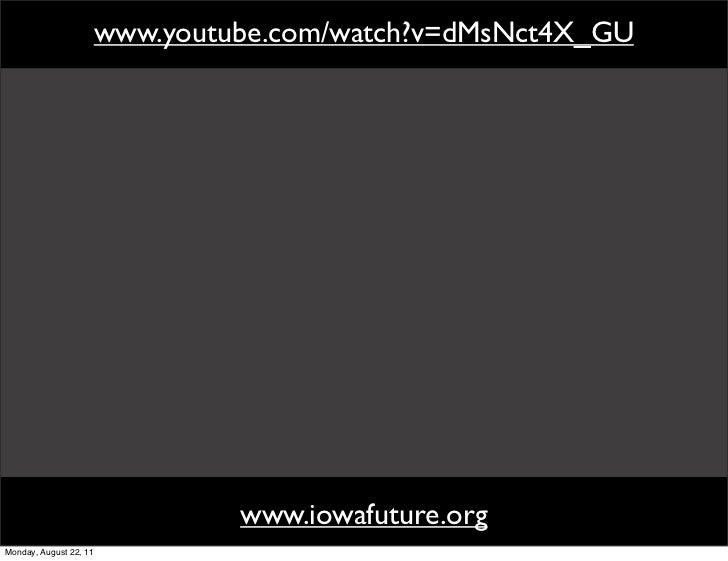 www.youtube.com/watch?v=dMsNct4X_GU                             www.iowafuture.orgMonday, August 22, 11