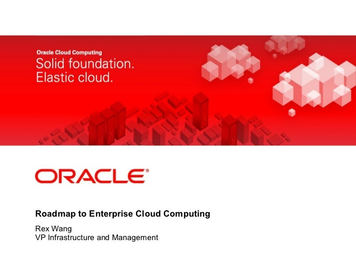 Roadmap to Enterprise Cloud Computing Rex Wang VP Infrastructure and Management