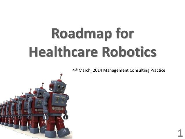 Roadmap for Healthcare Robotics 1 4th March, 2014 Management Consulting Practice
