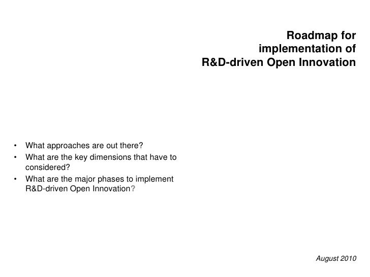 Roadmap forimplementation ofR&D-driven Open Innovation<br /><ul><li>What approaches are out there?