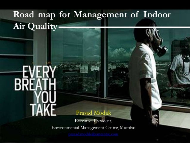 Road map for Management of IndoorAir Quality                   Prasad Modak                  Executive President,        E...