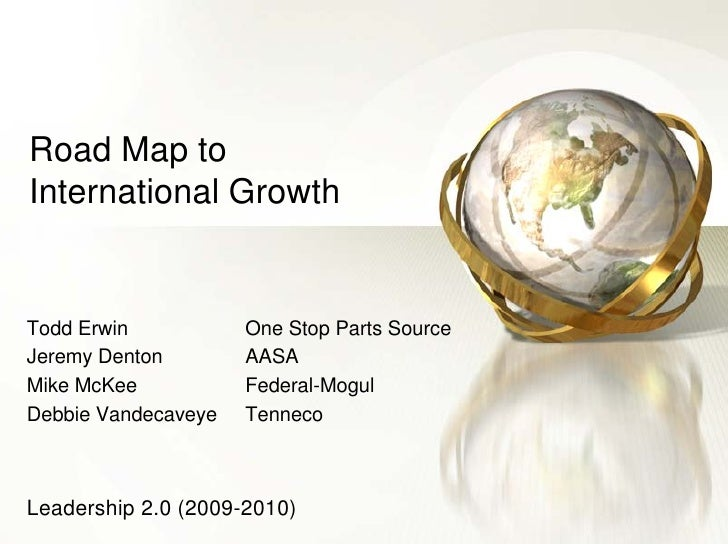 Road Map to International Growth   Todd Erwin           One Stop Parts Source Jeremy Denton        AASA Mike McKee        ...