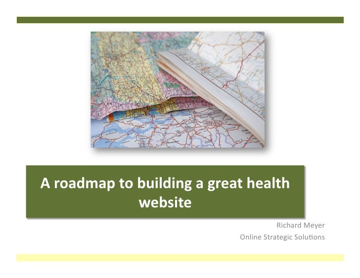 A	   roadmap	   to	   building	   a	   great	   health	                          website	                                 ...