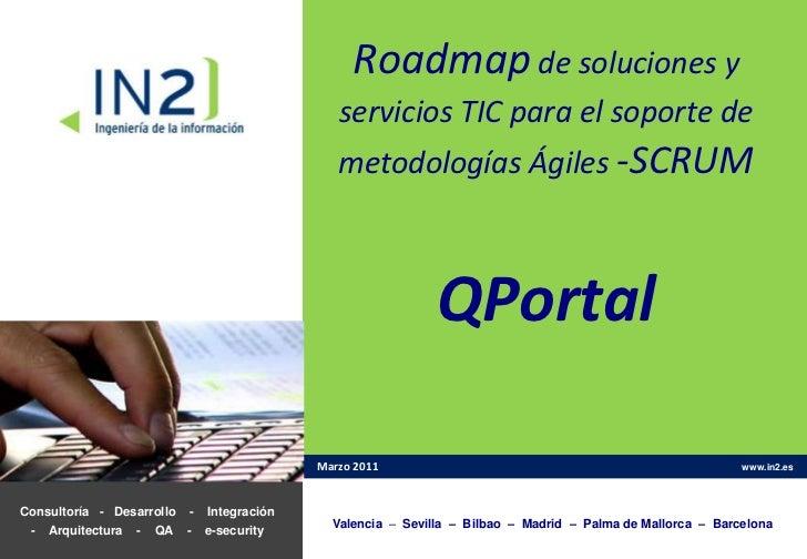 Roadmap de soluciones y servicios TIC para el soporte de metodologías Ágiles -SCRUMQPortal<br />Marzo 2011<br />Consultorí...