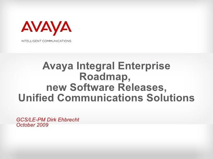 Avaya Integral Enterprise Roadmap,  new Software Releases, Unified Communications Solutions GCS/LE-PM Dirk Ehbrecht Octobe...