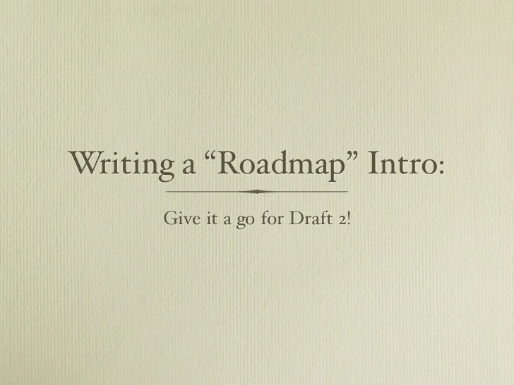 """Writing a """"Roadmap"""" Intro:      Give it a go for Draft 2!"""
