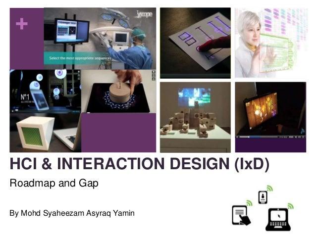+ HCI & INTERACTION DESIGN (IxD) Roadmap and Gap By Mohd Syaheezam Asyraq Yamin