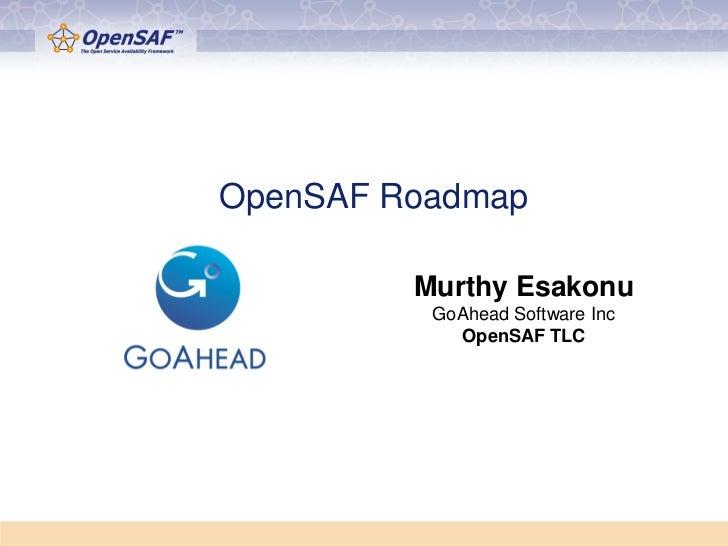 OpenSAF Roadmap         Murthy Esakonu          GoAhead Software Inc            OpenSAF TLC