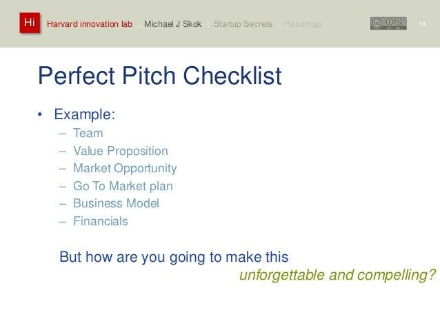 Harvard innovation lab : Michael Hi J Skok : Startup Secrets : Roadmap  Perfect Pitch Checklist  • Example:  – Team  – Val...