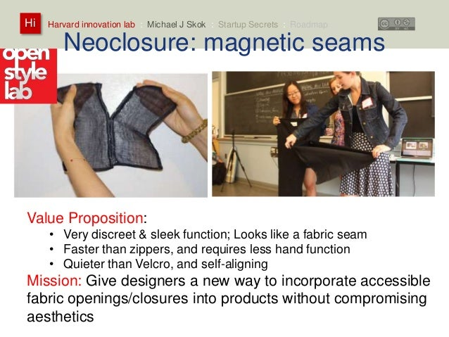 Harvard innovation lab : Michael Hi J Skok : Startup Secrets : Roadmap  Neoclosure: magnetic seams  Value Proposition:  • ...