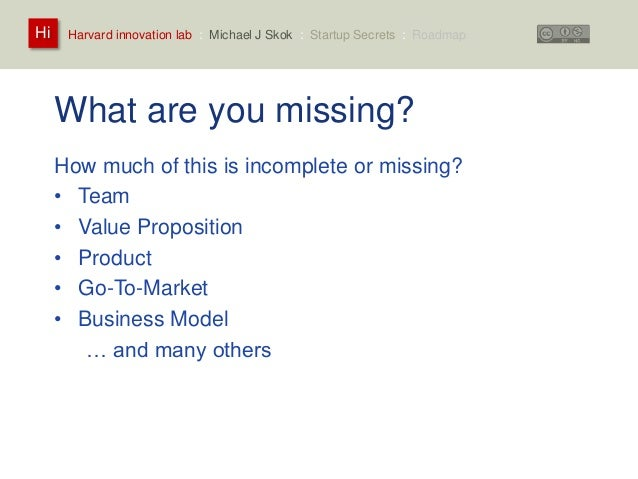 Harvard innovation lab : Michael Hi J Skok : Startup Secrets : Roadmap  What are you missing?  How much of this is incompl...
