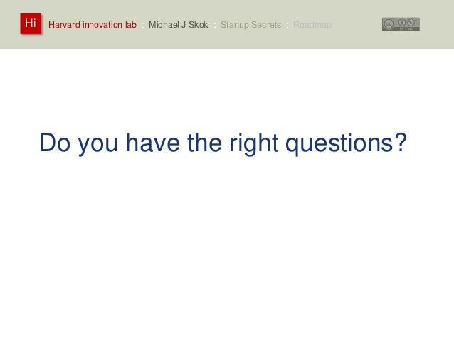 Harvard innovation lab : Michael Hi J Skok : Startup Secrets : Roadmap  Do you have the right questions?