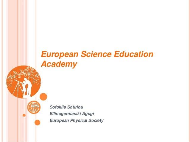 European Science Education Academy Sofoklis Sotiriou Ellinogermaniki Agogi European Physical Society 1