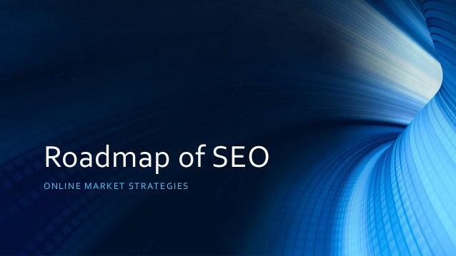 Roadmap of SEO ONLINE MARKET STRATEGIES