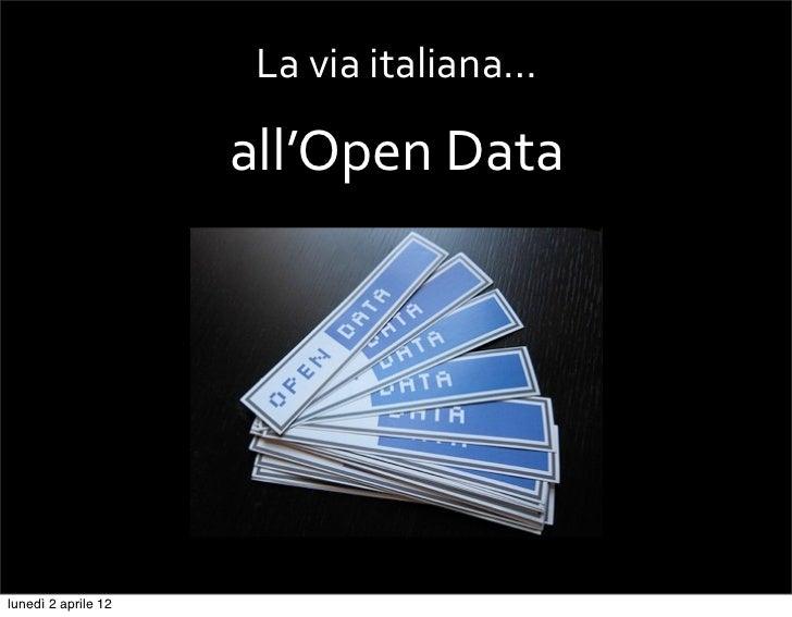 La via italiana…                     all'Open Datalunedì 2 aprile 12