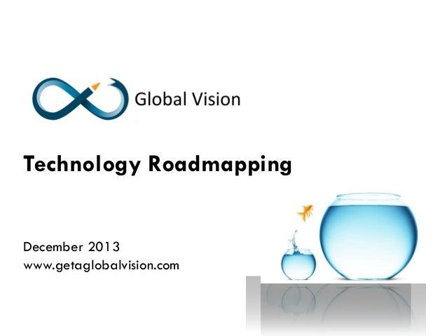 Technology Roadmapping  December 2013 www.getaglobalvision.com