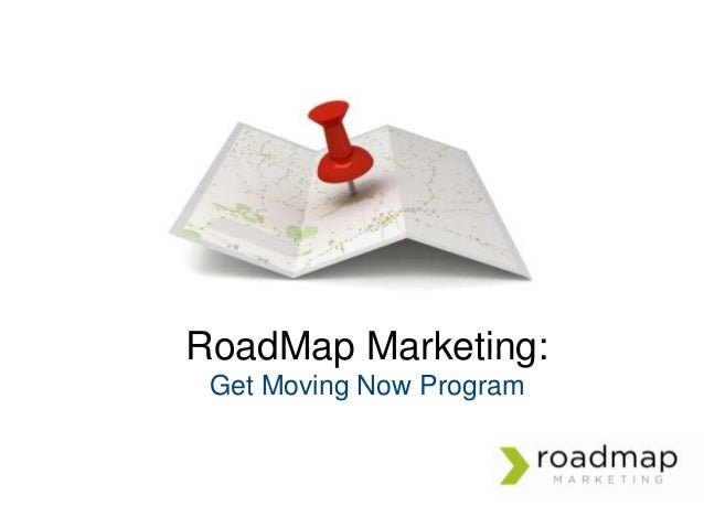 RoadMap Marketing: Get Moving Now Program